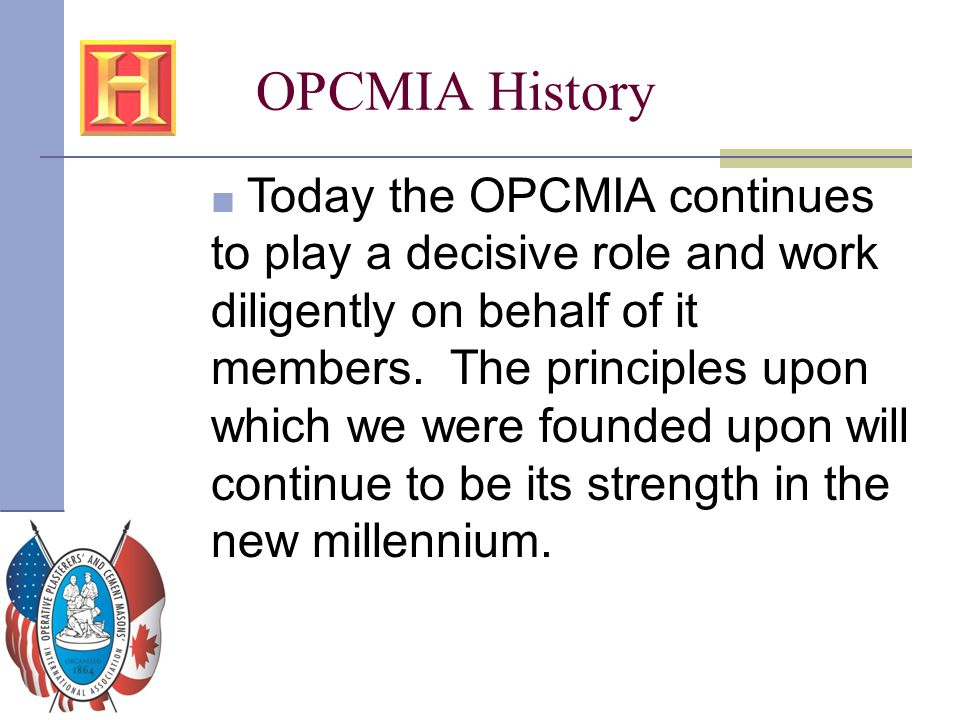 OPCMIA History ■ Today the OPCMIA continues to play a decisive role and work diligently on behalf of it members. The principles upon which we were fou