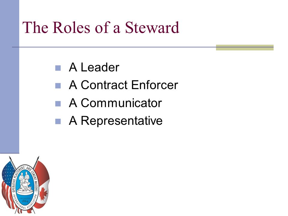The Roles of a Steward A Leader A Contract Enforcer A Communicator A Representative