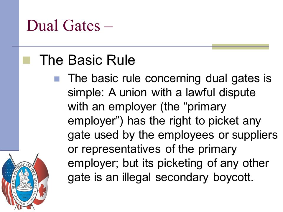 """Dual Gates – The Basic Rule The basic rule concerning dual gates is simple: A union with a lawful dispute with an employer (the """"primary employer"""") ha"""