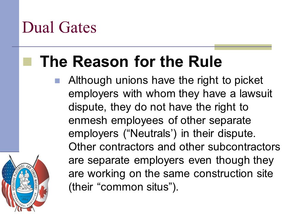 Dual Gates The Reason for the Rule Although unions have the right to picket employers with whom they have a lawsuit dispute, they do not have the righ