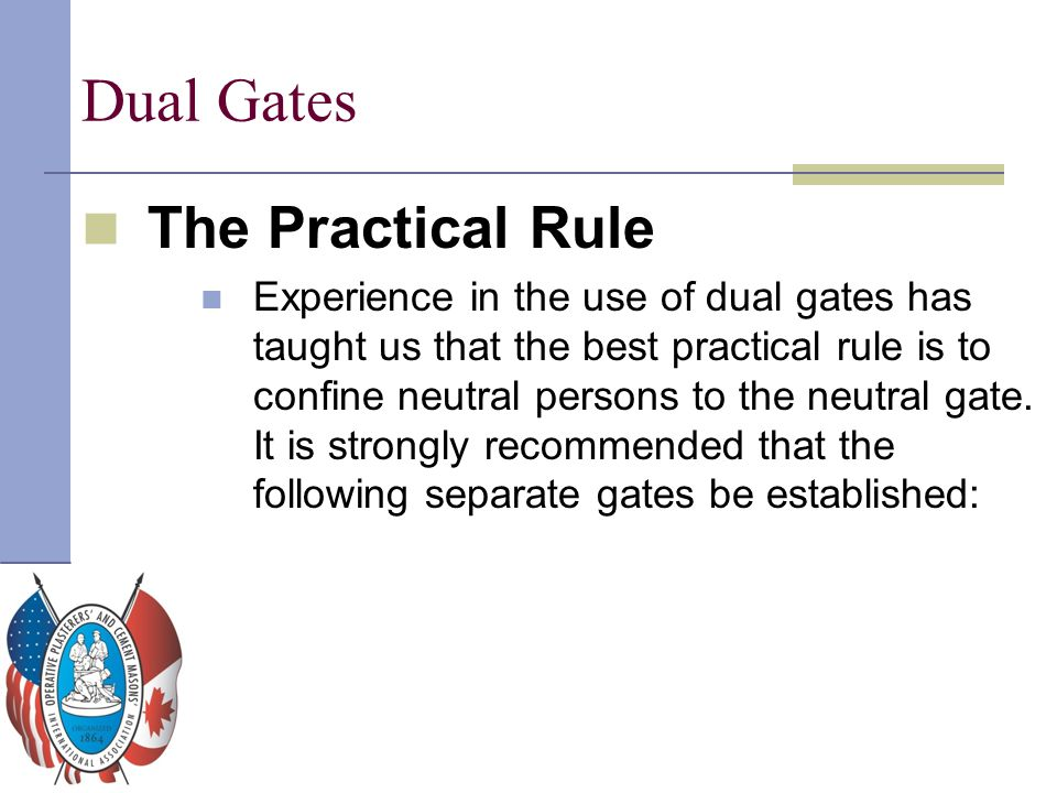 Dual Gates The Practical Rule Experience in the use of dual gates has taught us that the best practical rule is to confine neutral persons to the neut