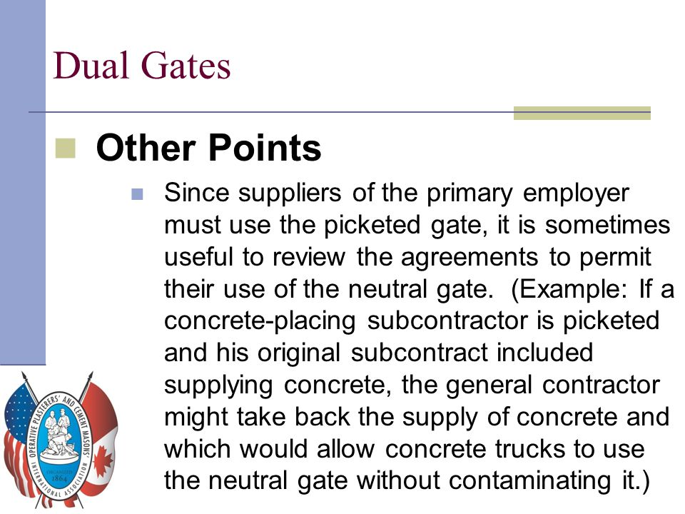 Dual Gates Other Points Since suppliers of the primary employer must use the picketed gate, it is sometimes useful to review the agreements to permit