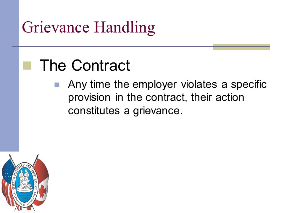 Grievance Handling The Contract Any time the employer violates a specific provision in the contract, their action constitutes a grievance.