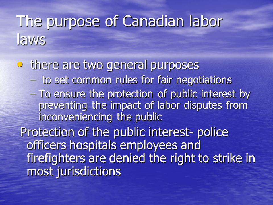 The purpose of Canadian labor laws there are two general purposes there are two general purposes – to set common rules for fair negotiations –To ensur
