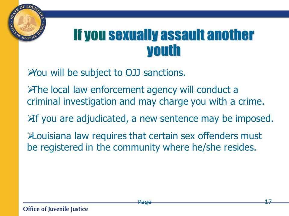 Page 17 If you sexually assault another youth  You will be subject to OJJ sanctions.