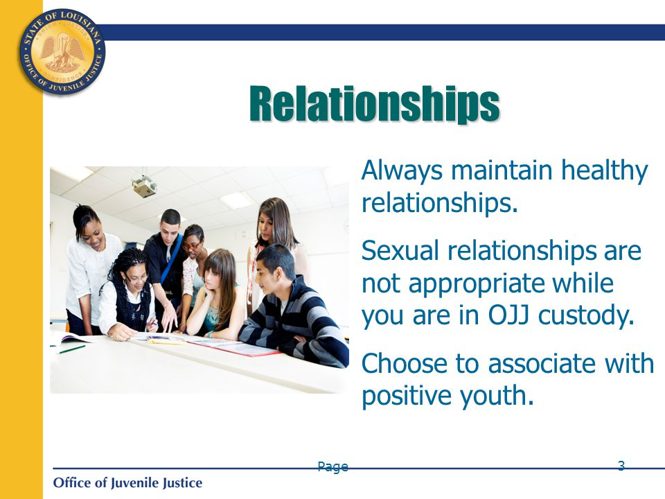 Page 4 Healthy and Unhealthy Relationships There are no consensual sexual relationships in OJJ.