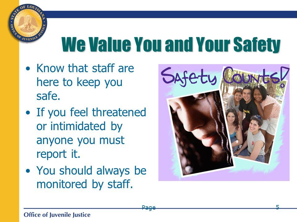Page 5 We Value You and Your Safety Know that staff are here to keep you safe.
