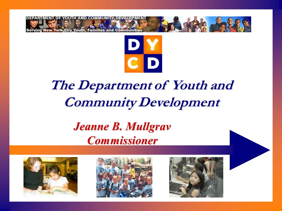 Jeanne B. Mullgrav Commissioner The Department of Youth and Community Development