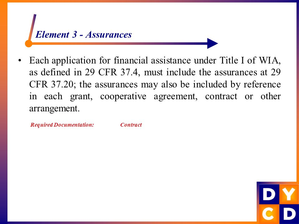 Element 3 - Assurances Each application for financial assistance under Title I of WIA, as defined in 29 CFR 37.4, must include the assurances at 29 CF