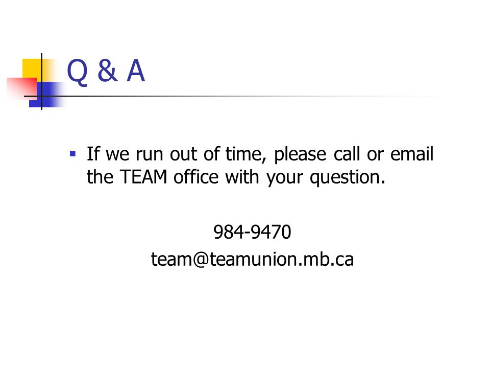 Q & A  If we run out of time, please call or email the TEAM office with your question.