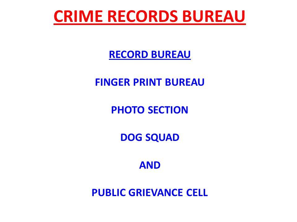 CRIME RECORDS BUREAU RECORD BUREAU FINGER PRINT BUREAU PHOTO SECTION DOG SQUAD AND PUBLIC GRIEVANCE CELL