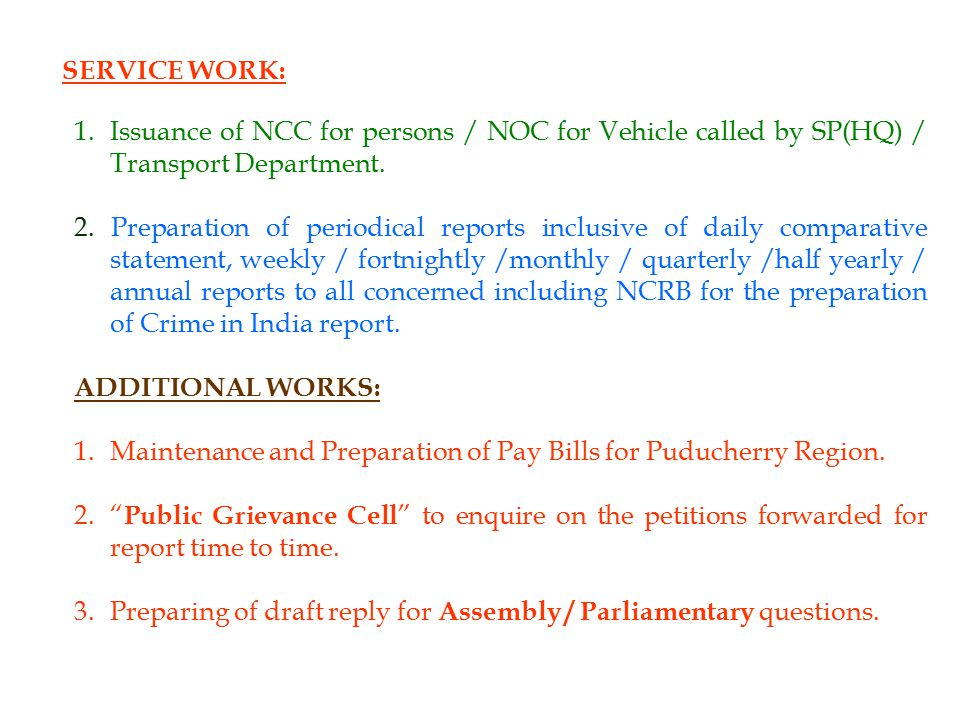 SERVICE WORK: 1.Issuance of NCC for persons / NOC for Vehicle called by SP(HQ) / Transport Department. 2. Preparation of periodical reports inclusive