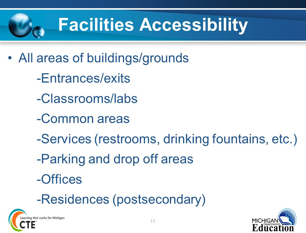 11 Facilities Accessibility All areas of buildings/grounds -Entrances/exits -Classrooms/labs -Common areas -Services (restrooms, drinking fountains, e