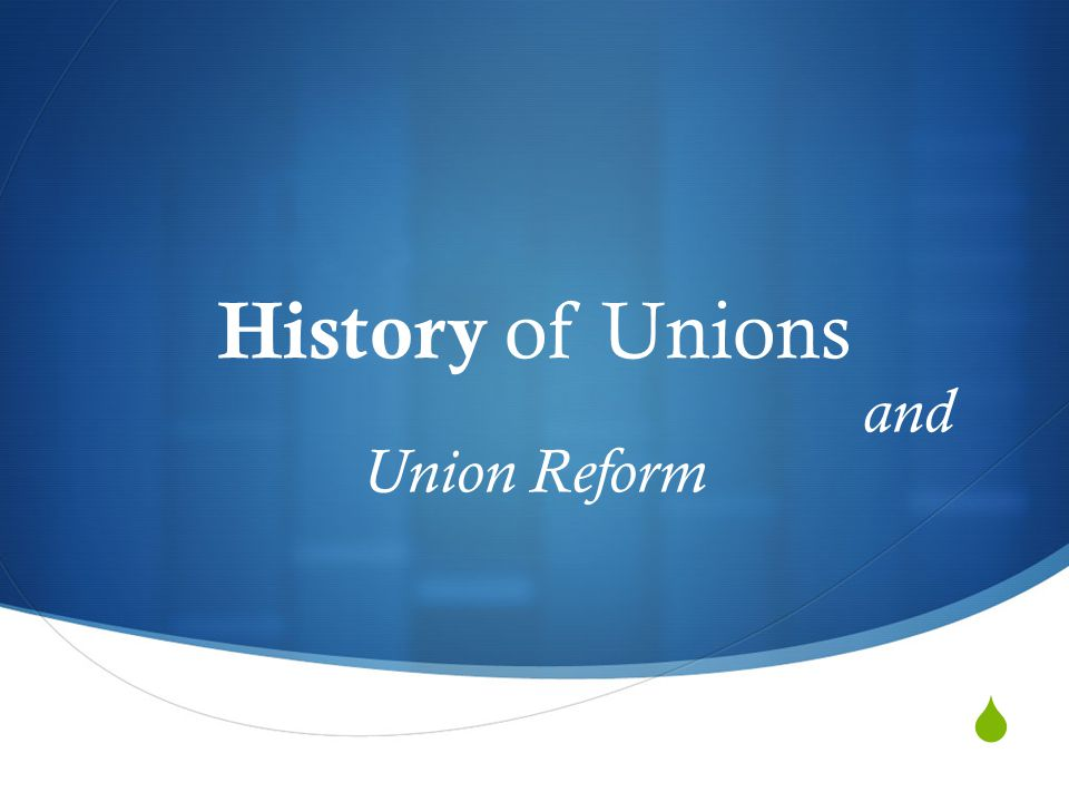  History of Unions and Union Reform