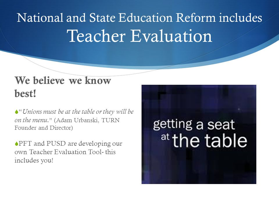 National and State Education Reform includes Teacher Evaluation We believe we know best.