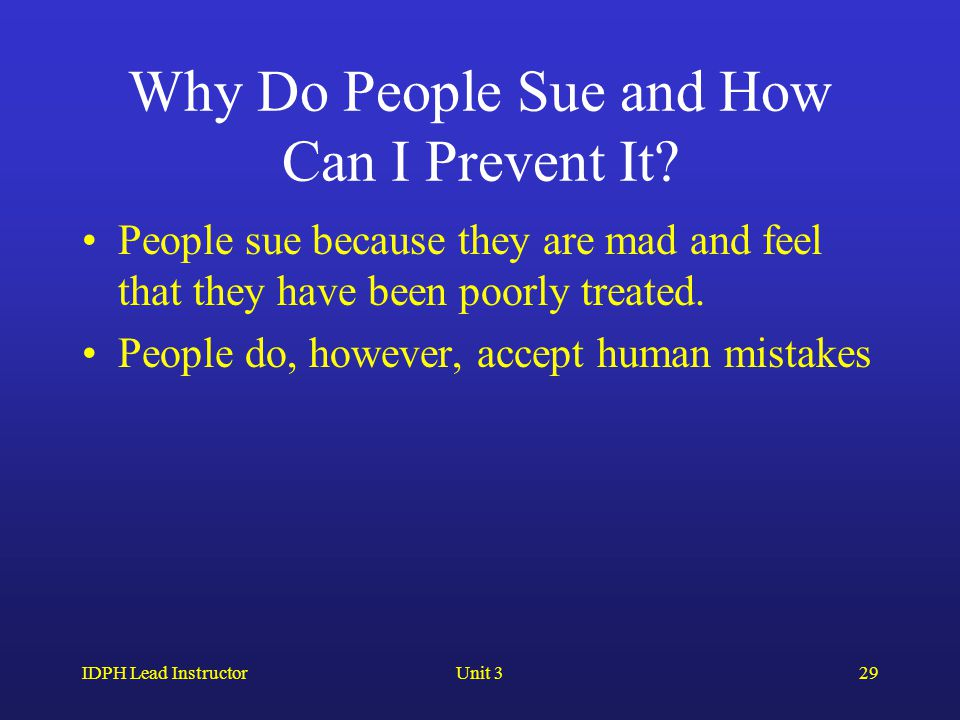 IDPH Lead InstructorUnit 329 Why Do People Sue and How Can I Prevent It.