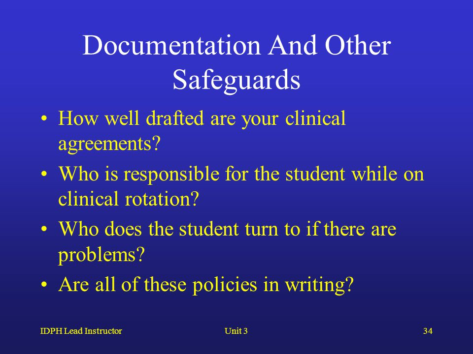 IDPH Lead InstructorUnit 334 Documentation And Other Safeguards How well drafted are your clinical agreements.