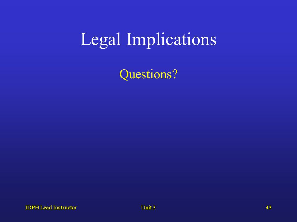IDPH Lead InstructorUnit 343 Legal Implications Questions?