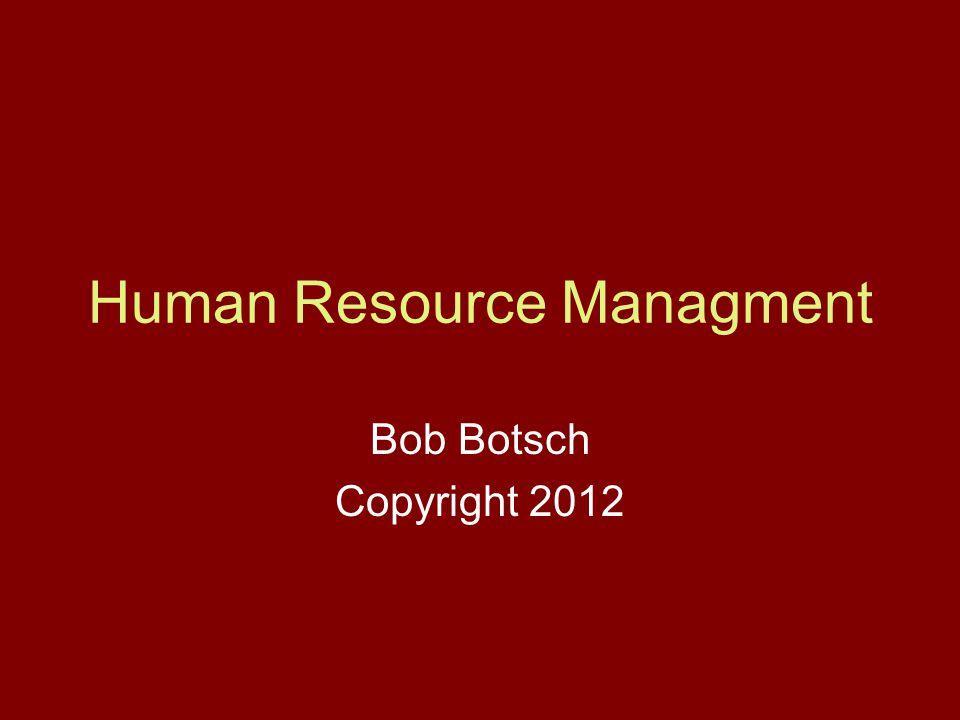 Human Resource Managment Bob Botsch Copyright 2012