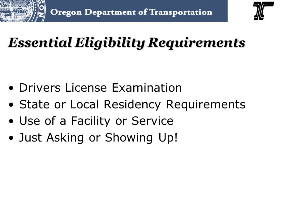 Essential Eligibility Requirements Drivers License Examination State or Local Residency Requirements Use of a Facility or Service Just Asking or Showing Up!