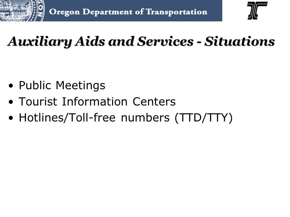 Auxiliary Aids and Services - Situations Public Meetings Tourist Information Centers Hotlines/Toll-free numbers (TTD/TTY)