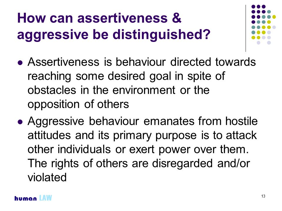13 How can assertiveness & aggressive be distinguished.