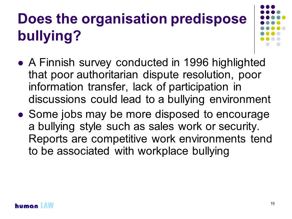 19 Does the organisation predispose bullying.