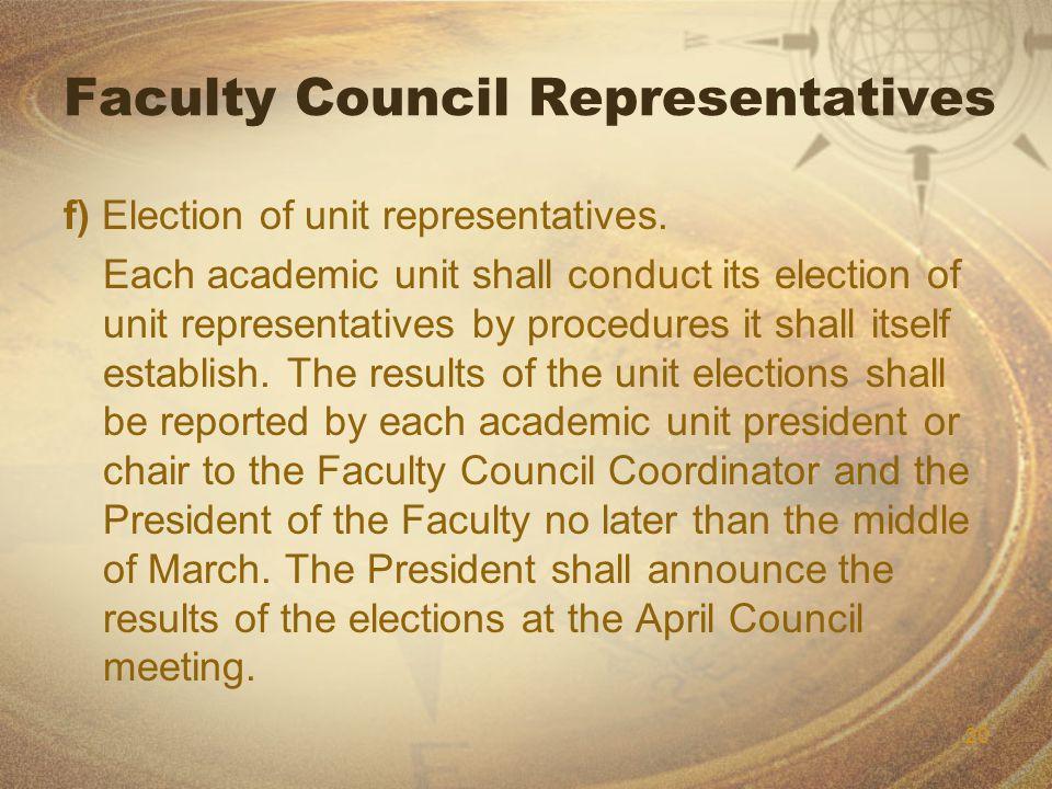 20 Faculty Council Representatives f) Election of unit representatives.
