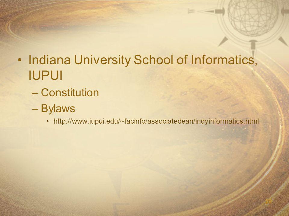 29 Indiana University School of Informatics, IUPUI –Constitution –Bylaws http://www.iupui.edu/~facinfo/associatedean/indyinformatics.html
