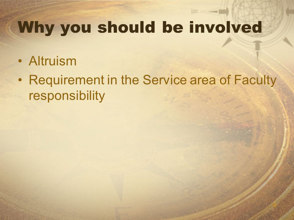 6 Why you should be involved Altruism Requirement in the Service area of Faculty responsibility