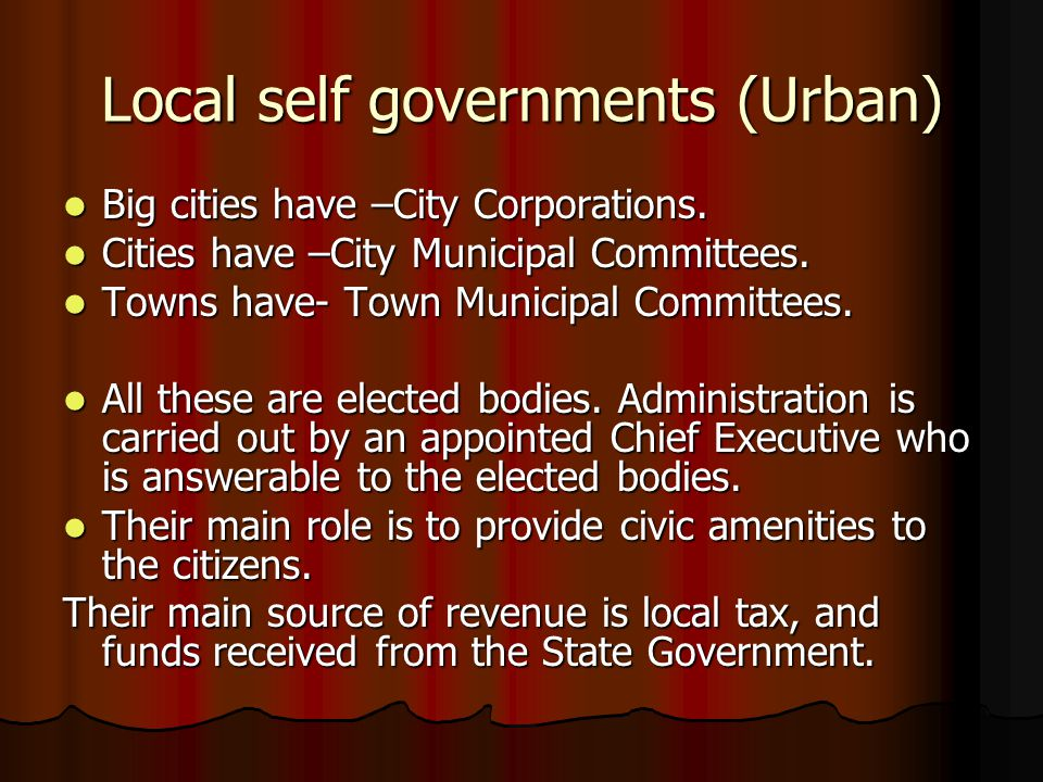 Local self governments (Urban) Big cities have –City Corporations. Big cities have –City Corporations. Cities have –City Municipal Committees. Cities