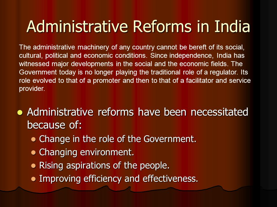 Administrative Reforms in India Administrative reforms have been necessitated because of: Administrative reforms have been necessitated because of: Ch