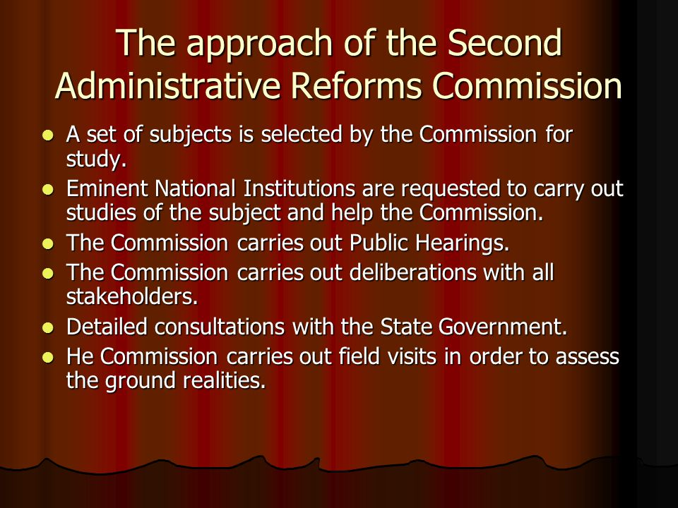 The approach of the Second Administrative Reforms Commission A set of subjects is selected by the Commission for study. A set of subjects is selected