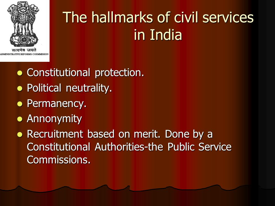 The hallmarks of civil services in India Constitutional protection. Constitutional protection. Political neutrality. Political neutrality. Permanency.