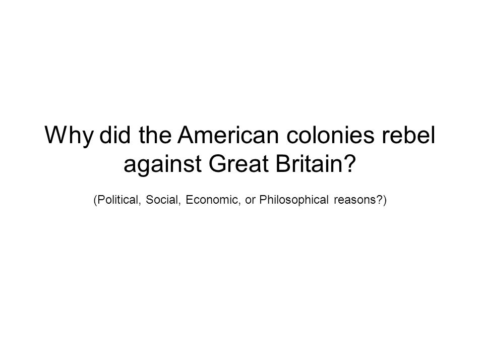 Why did the American colonies rebel against Great Britain.