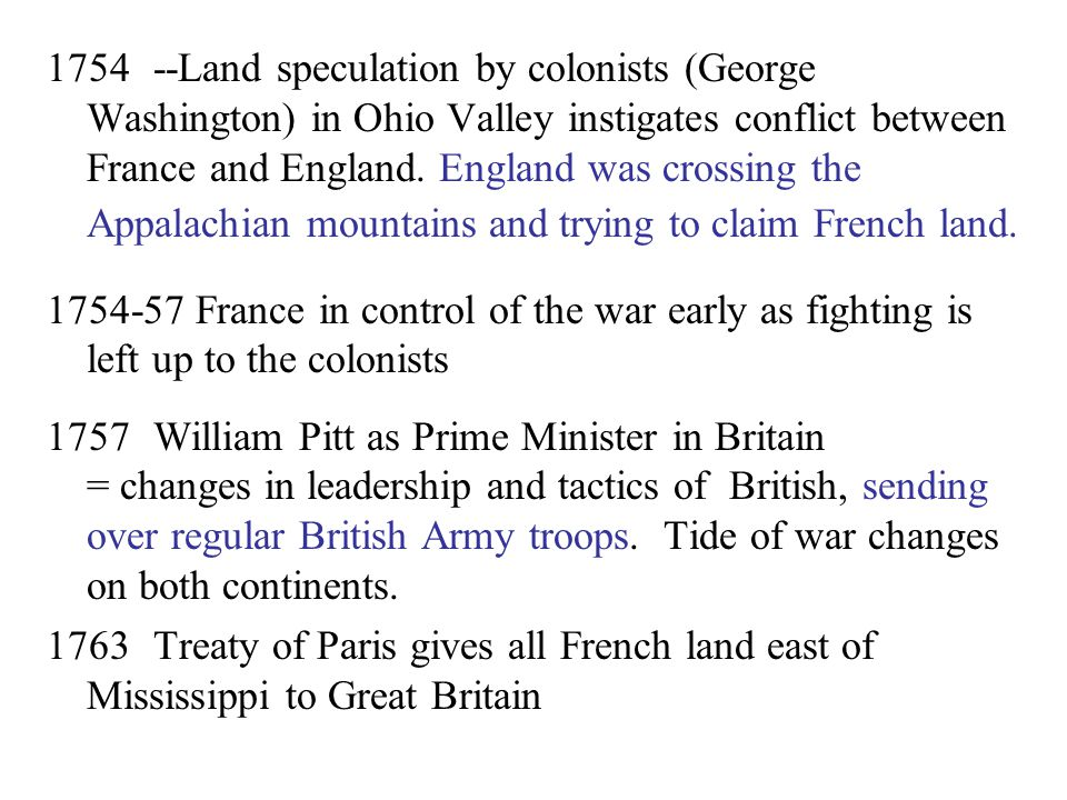 1754--Land speculation by colonists (George Washington) in Ohio Valley instigates conflict between France and England.