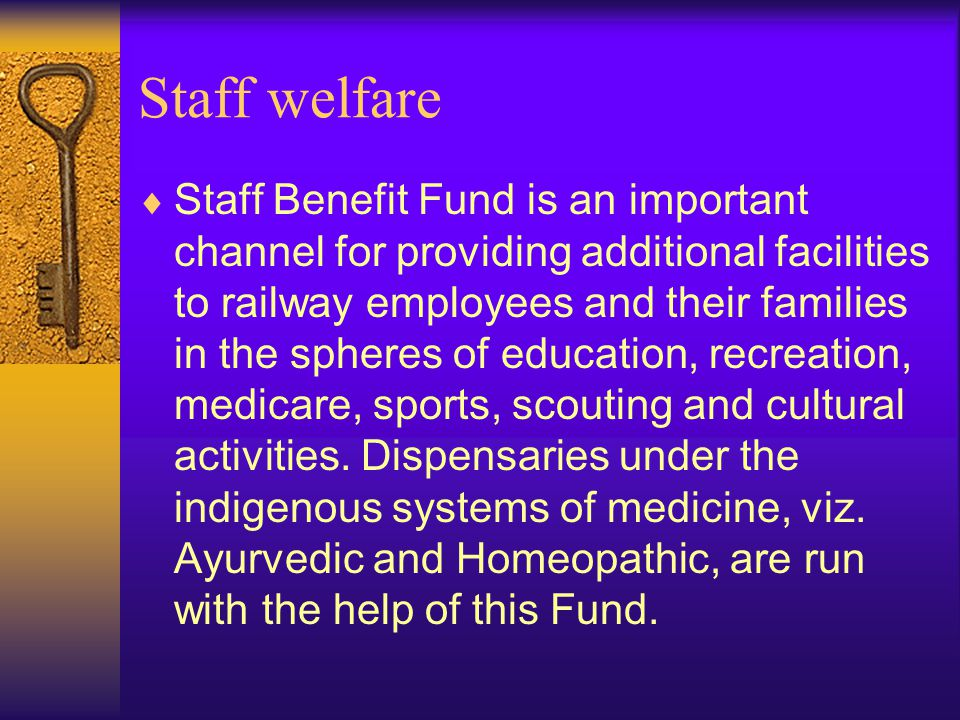 Staff welfare  Staff Benefit Fund is an important channel for providing additional facilities to railway employees and their families in the spheres of education, recreation, medicare, sports, scouting and cultural activities.