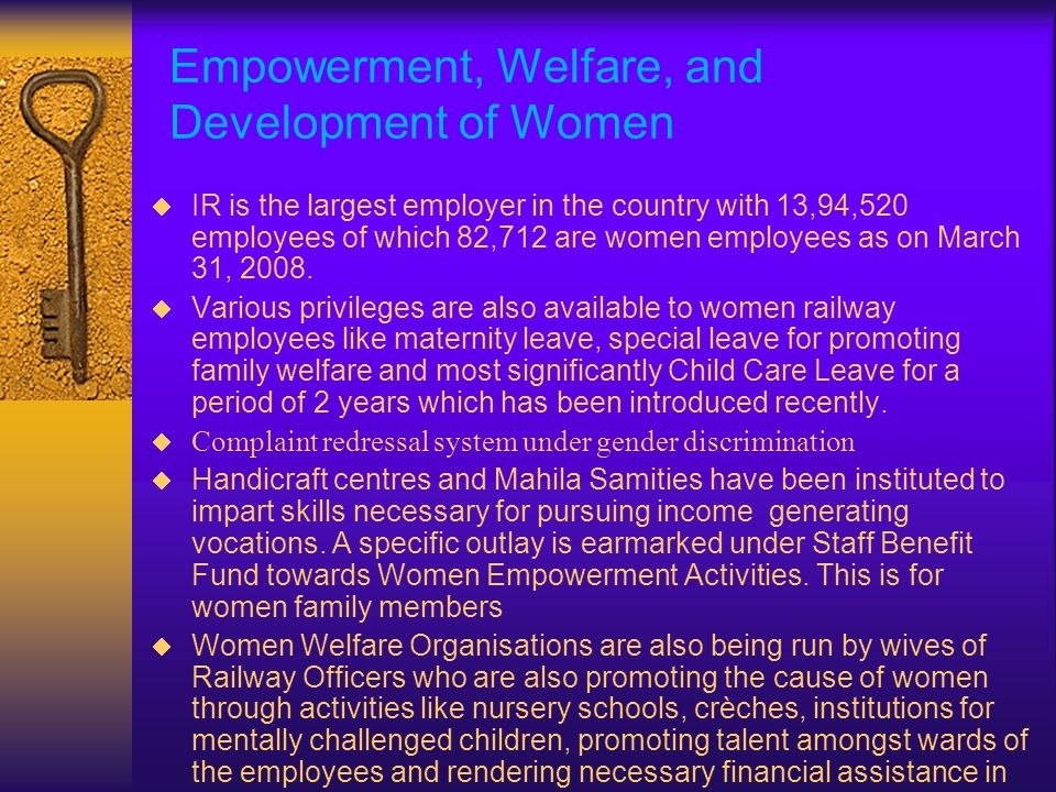 Empowerment, Welfare, and Development of Women  IR is the largest employer in the country with 13,94,520 employees of which 82,712 are women employees as on March 31, 2008.