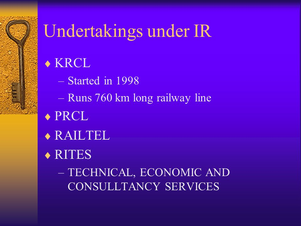 Undertakings under IR  KRCL –Started in 1998 –Runs 760 km long railway line  PRCL  RAILTEL  RITES –TECHNICAL, ECONOMIC AND CONSULLTANCY SERVICES
