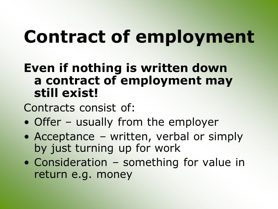 Contract of employment Even if nothing is written down a contract of employment may still exist.
