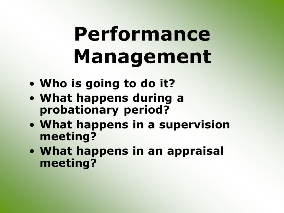 Performance Management Who is going to do it. What happens during a probationary period.