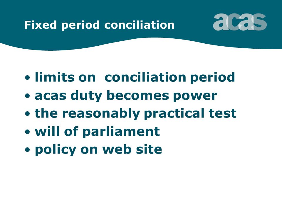 Fixed period conciliation limits on conciliation period acas duty becomes power the reasonably practical test will of parliament policy on web site