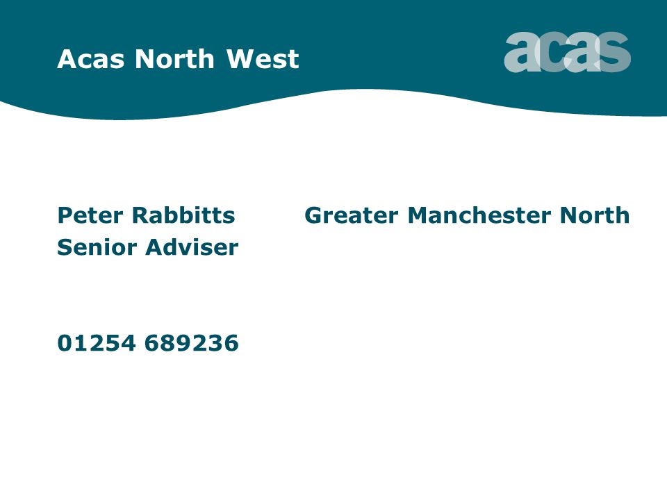 Acas North West Peter Rabbitts Greater Manchester North Senior Adviser 01254 689236