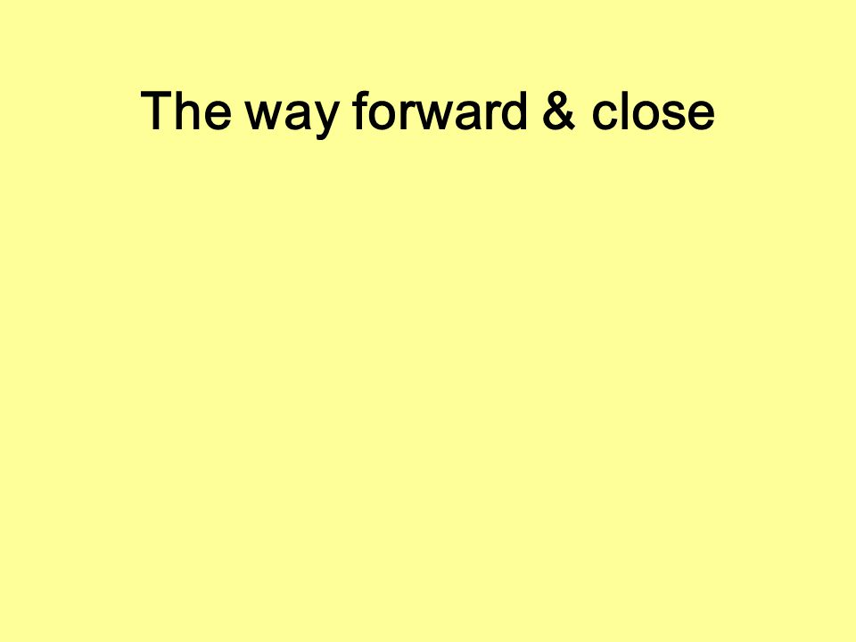 The way forward & close