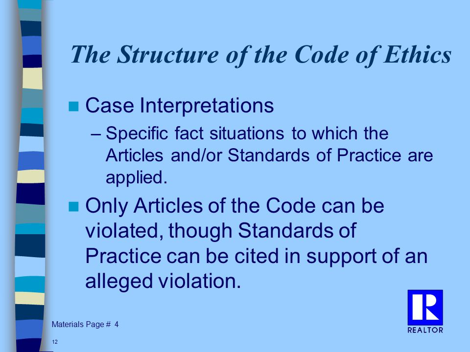 Materials Page # 12 The Structure of the Code of Ethics Case Interpretations –Specific fact situations to which the Articles and/or Standards of Practice are applied.