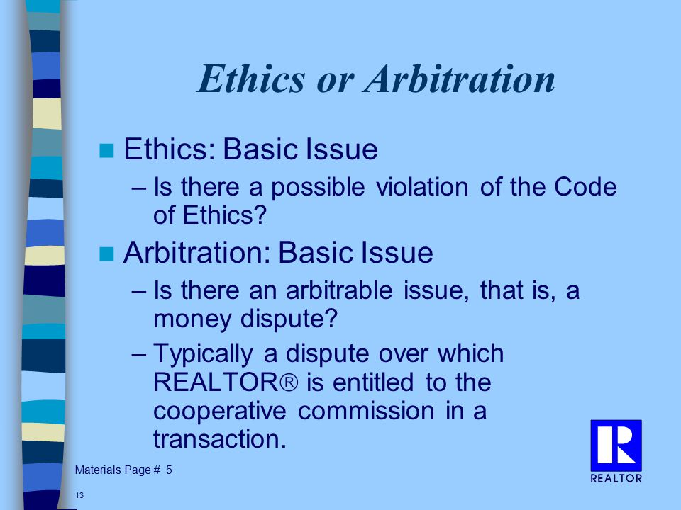 Materials Page # 13 Ethics or Arbitration Ethics: Basic Issue –Is there a possible violation of the Code of Ethics.