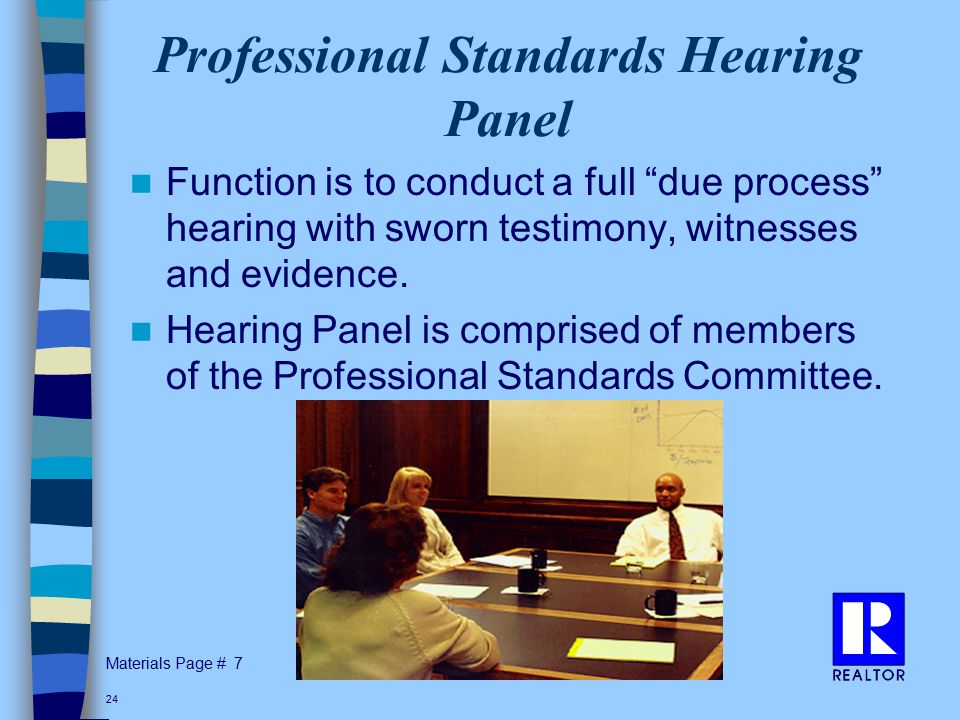 Materials Page # 24 Professional Standards Hearing Panel Function is to conduct a full due process hearing with sworn testimony, witnesses and evidence.