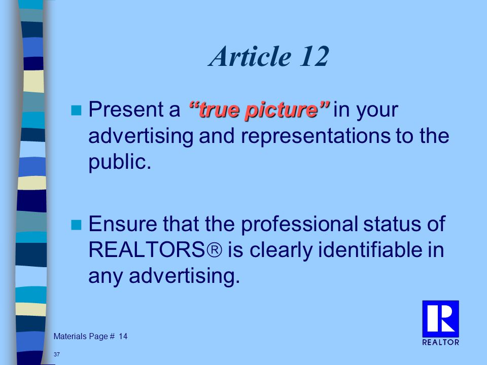 Materials Page # 37 Article 12 true picture Present a true picture in your advertising and representations to the public.