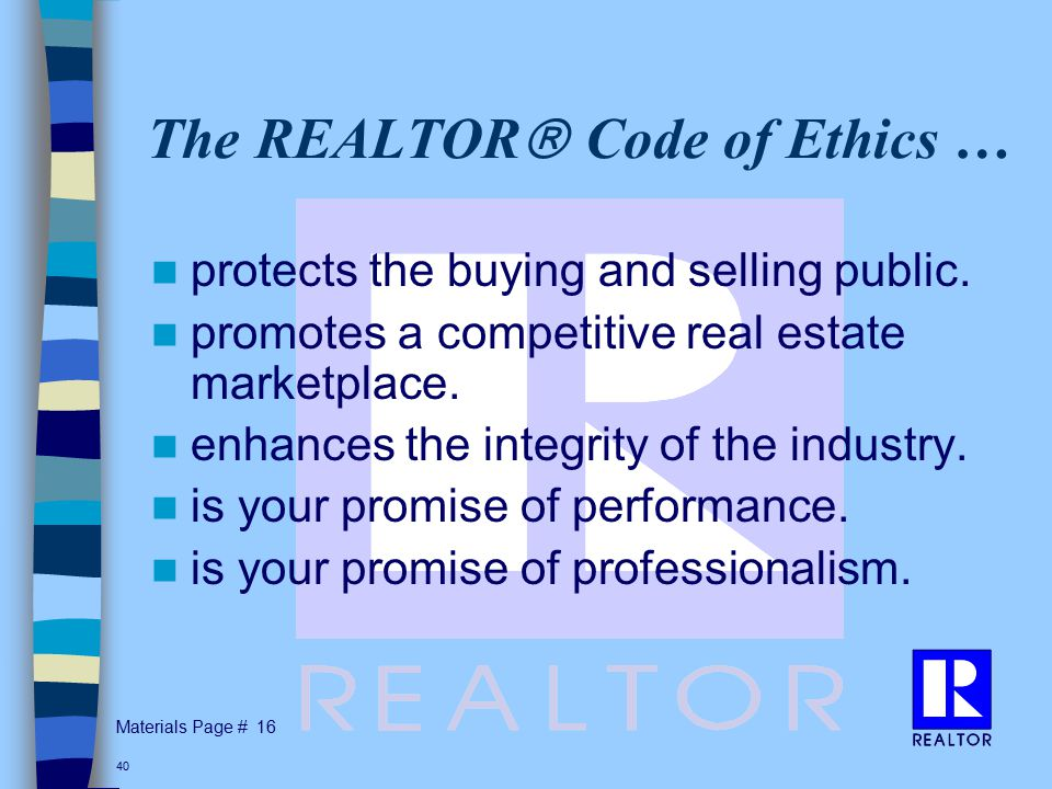Materials Page # 40 The REALTOR  Code of Ethics … protects the buying and selling public.
