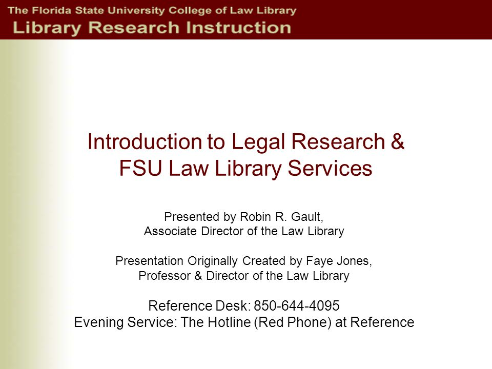 Introduction to Legal Research & FSU Law Library Services Presented by Robin R.